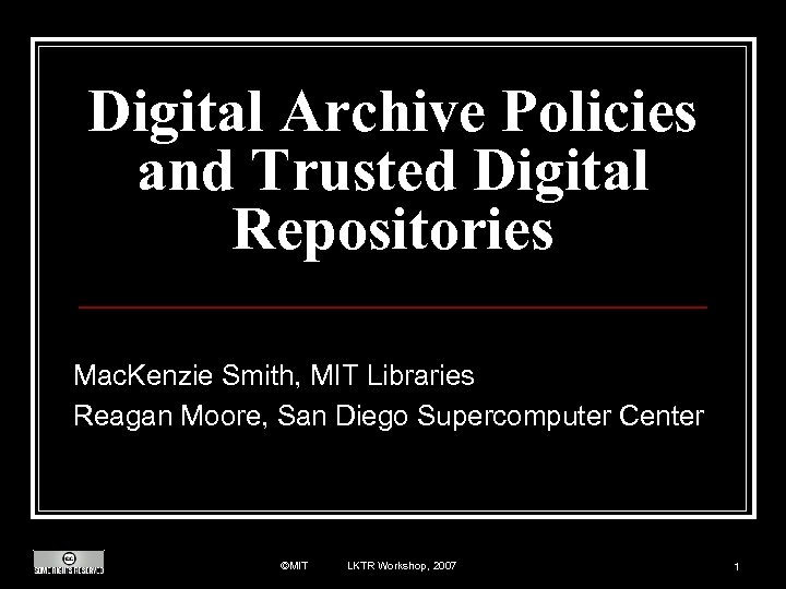 Digital Archive Policies and Trusted Digital Repositories Mac. Kenzie Smith, MIT Libraries Reagan Moore,