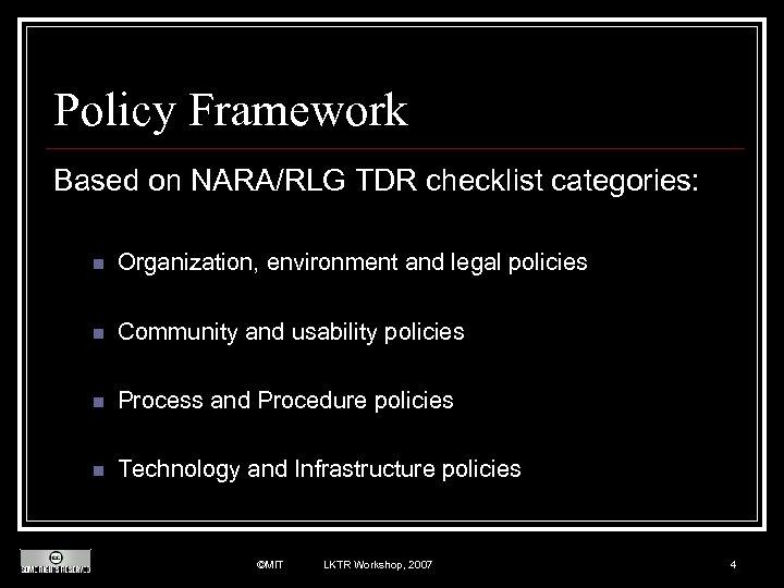 Policy Framework Based on NARA/RLG TDR checklist categories: n Organization, environment and legal policies