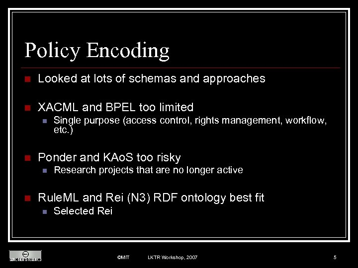 Policy Encoding n Looked at lots of schemas and approaches n XACML and BPEL
