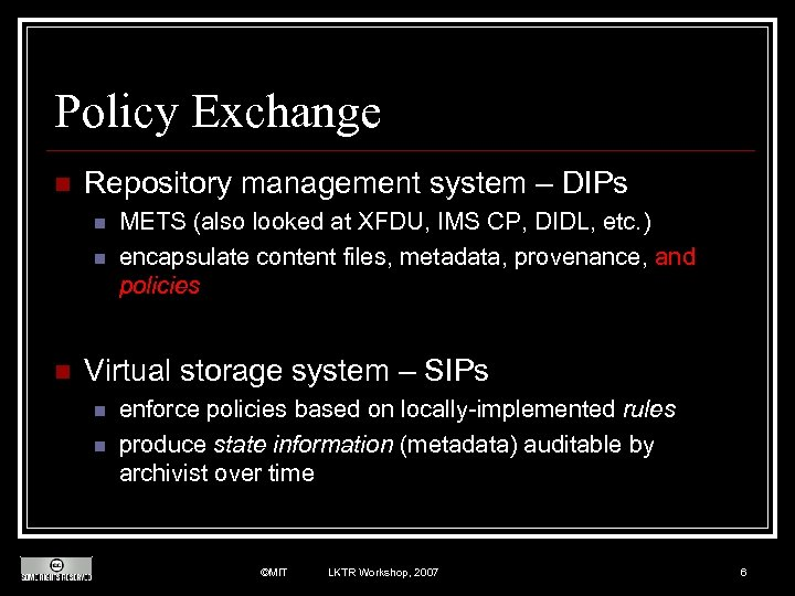 Policy Exchange n Repository management system – DIPs n n n METS (also looked