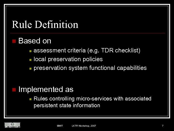 Rule Definition n Based on assessment criteria (e. g. TDR checklist) n local preservation