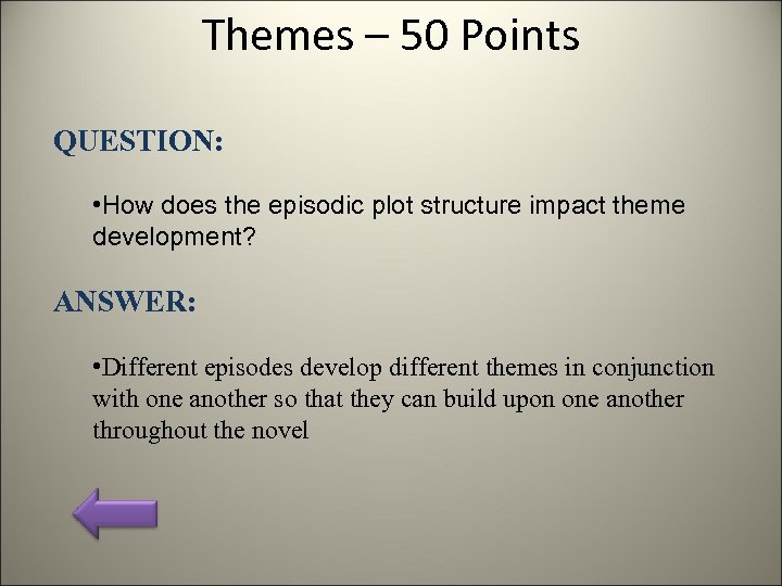 Themes – 50 Points QUESTION: • How does the episodic plot structure impact theme