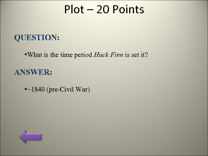 Plot – 20 Points QUESTION: • What is the time period Huck Finn is