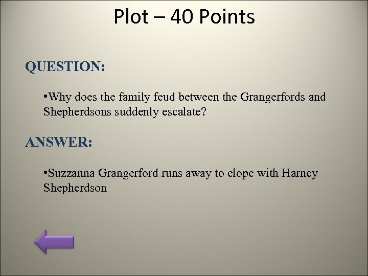 Plot – 40 Points QUESTION: • Why does the family feud between the Grangerfords