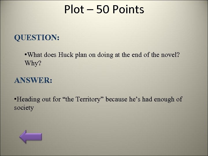 Plot – 50 Points QUESTION: • What does Huck plan on doing at the