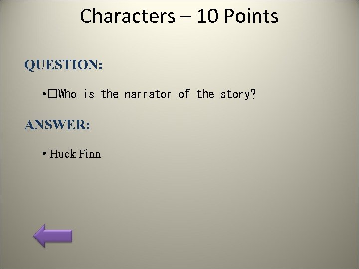 Characters – 10 Points QUESTION: • Who is the narrator of the story? ANSWER: