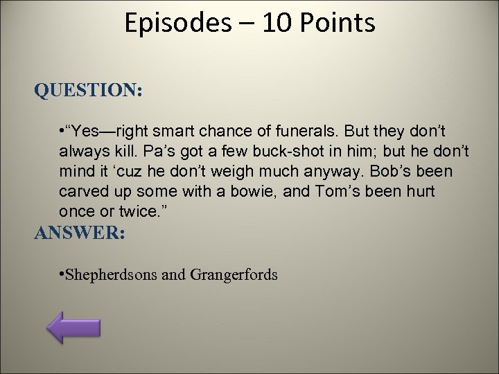 "Episodes – 10 Points QUESTION: • ""Yes—right smart chance of funerals. But they don't"