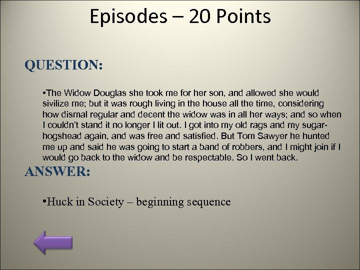 Episodes – 20 Points QUESTION: • The Widow Douglas she took me for her