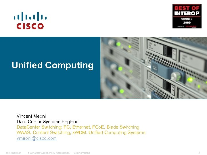 Unified Computing Vincent Meoni Data Center Systems Engineer Data. Center Switching: FC, Ethernet, FCo.