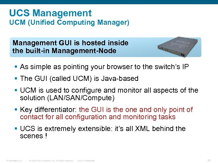 UCS Management UCM (Unified Computing Manager) Management GUI is hosted inside the built-in Management-Node