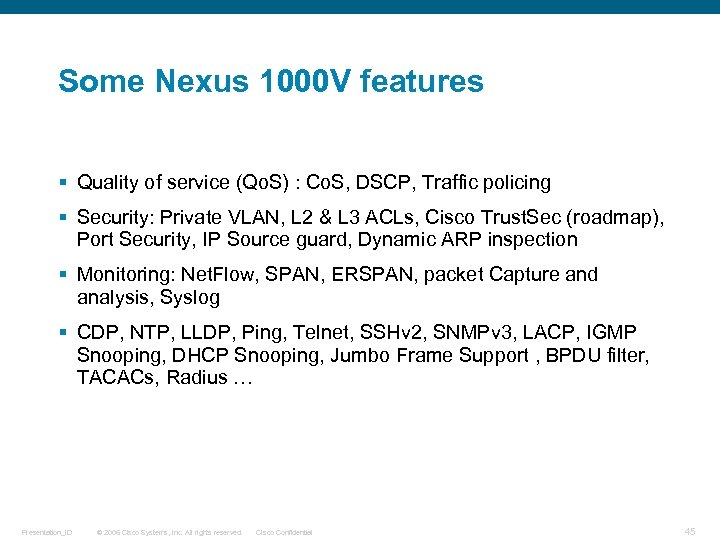Some Nexus 1000 V features § Quality of service (Qo. S) : Co. S,