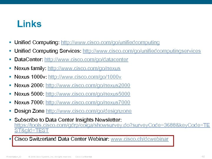 Links § Unified Computing: http: //www. cisco. com/go/unifiedcomputing § Unified Computing Services: http: //www.