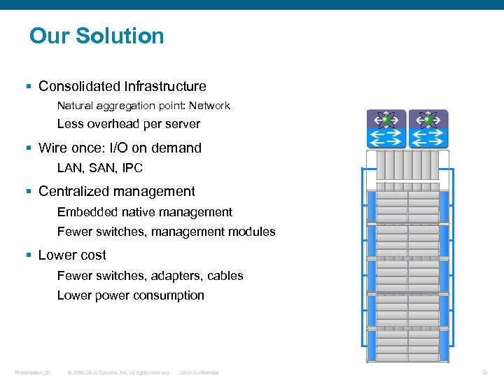 Our Solution § Consolidated Infrastructure Natural aggregation point: Network Less overhead per server §