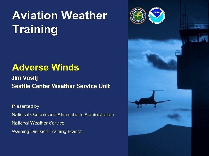 Aviation Weather Training Adverse Winds Jim Vasilj Seattle Center Weather Service Unit Presented by