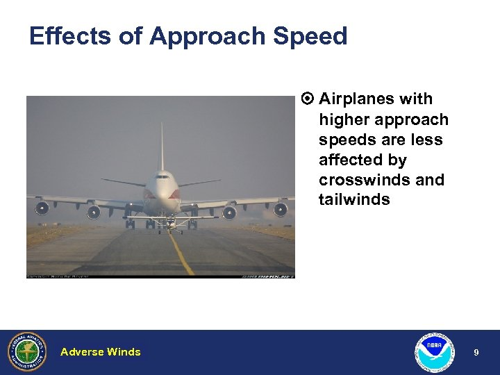 Effects of Approach Speed Airplanes with higher approach speeds are less affected by crosswinds