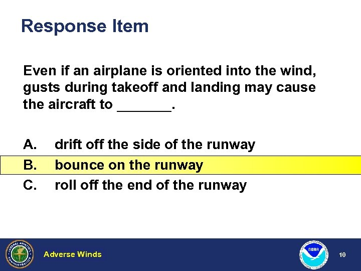 Response Item Even if an airplane is oriented into the wind, gusts during takeoff