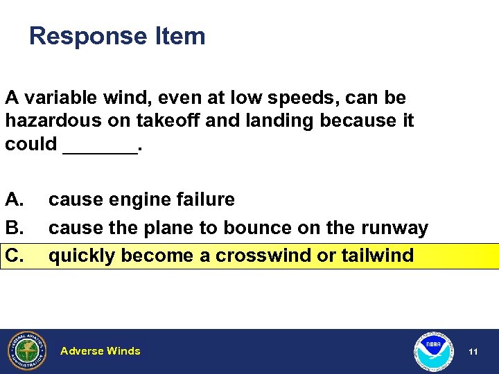 Response Item A variable wind, even at low speeds, can be hazardous on takeoff