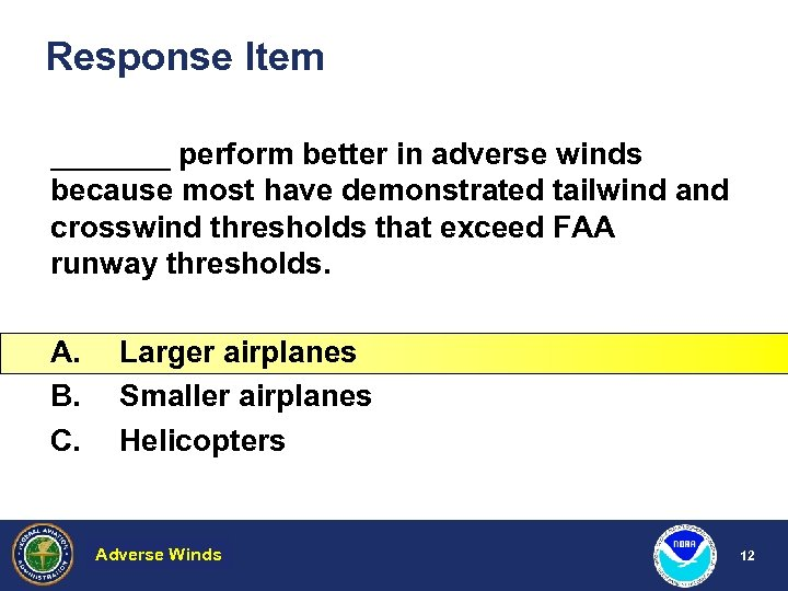 Response Item _______ perform better in adverse winds because most have demonstrated tailwind and