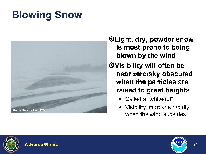 Blowing Snow Light, dry, powder snow is most prone to being blown by the