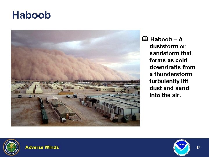 Haboob – A duststorm or sandstorm that forms as cold downdrafts from a thunderstorm