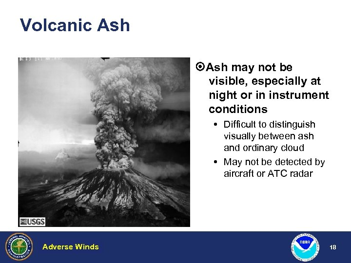 Volcanic Ash may not be visible, especially at night or in instrument conditions Difficult