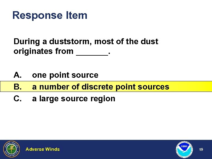Response Item During a duststorm, most of the dust originates from _______. A. B.