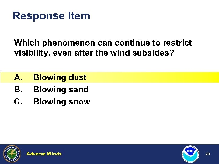 Response Item Which phenomenon can continue to restrict visibility, even after the wind subsides?