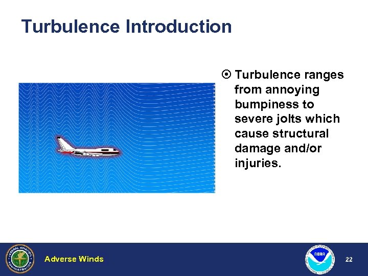 Turbulence Introduction ¤ Turbulence ranges from annoying bumpiness to severe jolts which cause structural