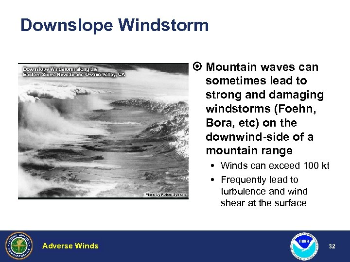 Downslope Windstorm Mountain waves can sometimes lead to strong and damaging windstorms (Foehn, Bora,