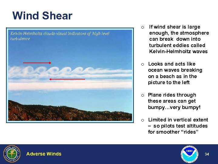 Wind Shear Kelvin-Helmholtz clouds-visual indicators of high level turbulence o If wind shear is