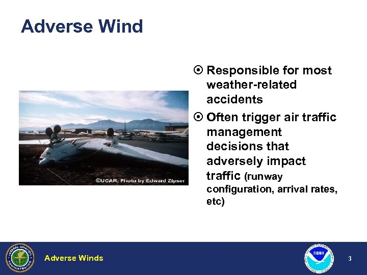 Adverse Wind ¤ Responsible for most weather-related accidents ¤ Often trigger air traffic management