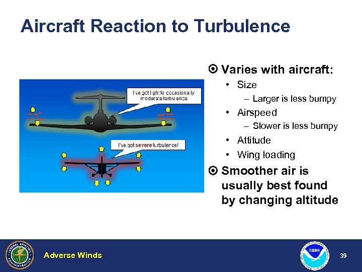 Aircraft Reaction to Turbulence Varies with aircraft: • Size – Larger is less bumpy