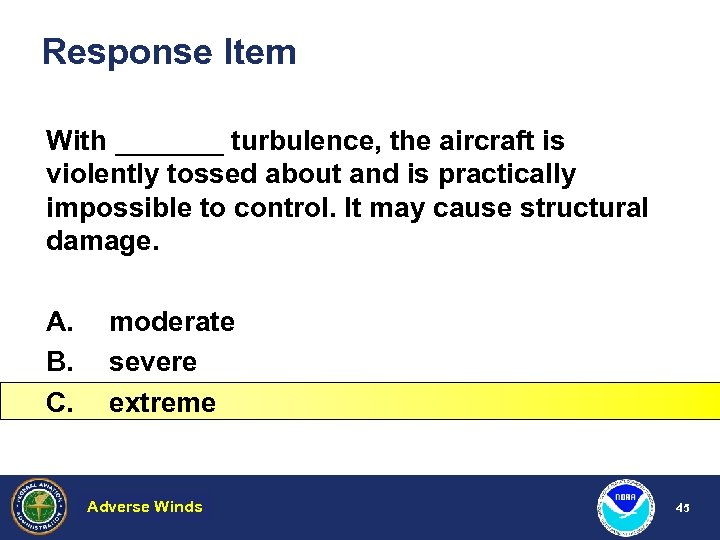 Response Item With _______ turbulence, the aircraft is violently tossed about and is practically