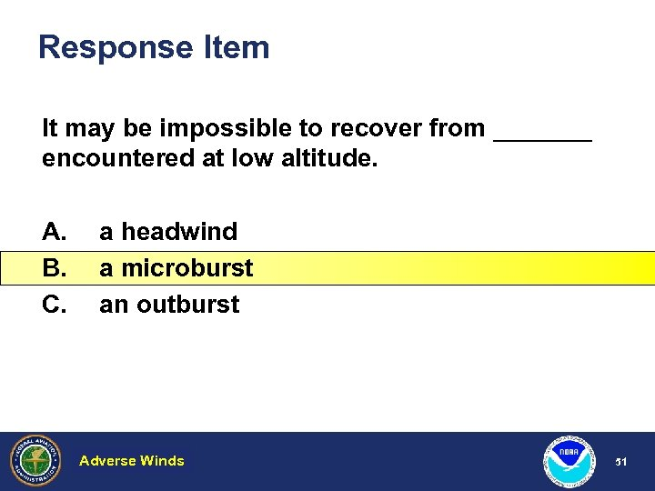 Response Item It may be impossible to recover from _______ encountered at low altitude.