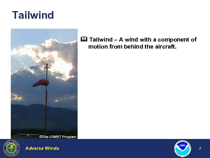 Tailwind – A wind with a component of motion from behind the aircraft. Adverse