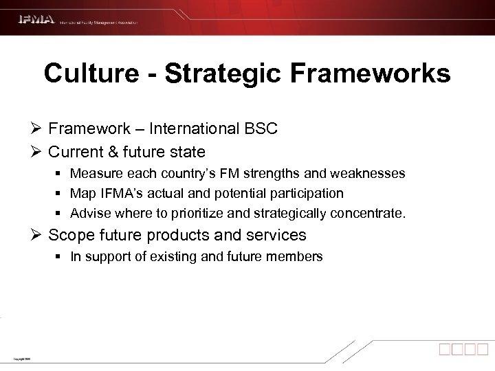 Culture - Strategic Frameworks Ø Framework – International BSC Ø Current & future state
