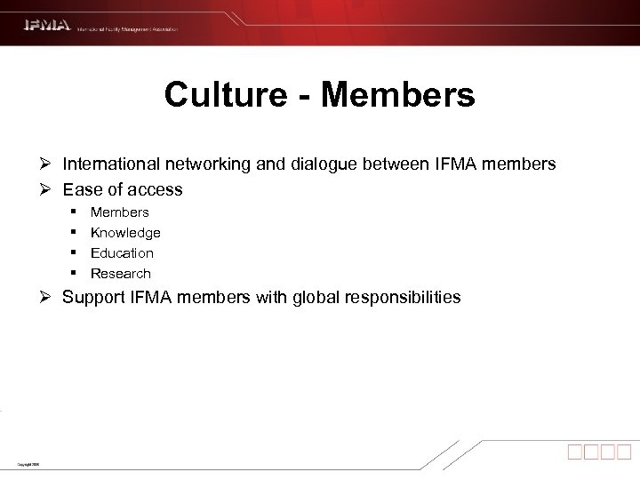 Culture - Members Ø International networking and dialogue between IFMA members Ø Ease of