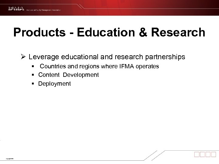 Products - Education & Research Ø Leverage educational and research partnerships § Countries and