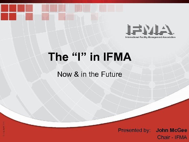 """The """"I"""" in IFMA Now & in the Future Presented by: John Mc. Gee"""