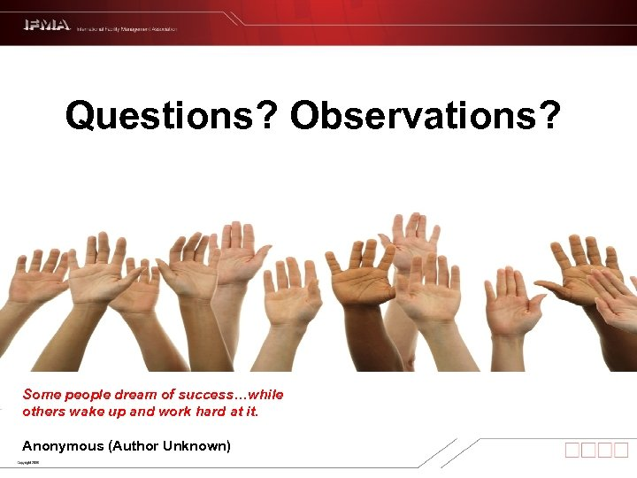 Questions? Observations? Some people dream of success…while others wake up and work hard at