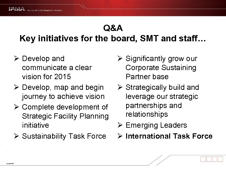 Q&A Key initiatives for the board, SMT and staff… Ø Develop and communicate a