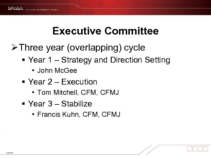 Executive Committee Ø Three year (overlapping) cycle § Year 1 – Strategy and Direction