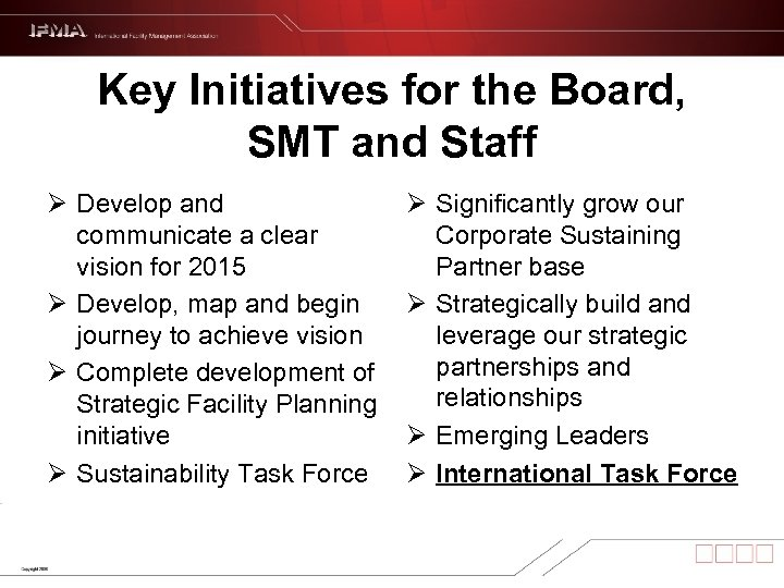 Key Initiatives for the Board, SMT and Staff Ø Develop and communicate a clear