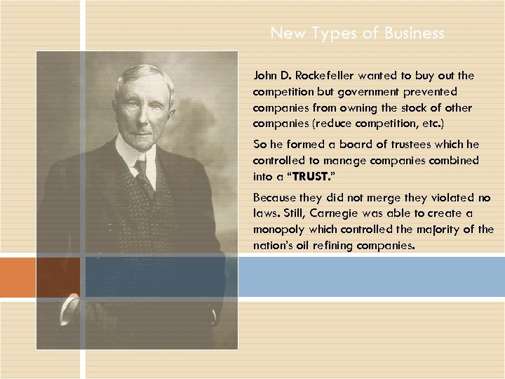 New Types of Business John D. Rockefeller wanted to buy out the competition but