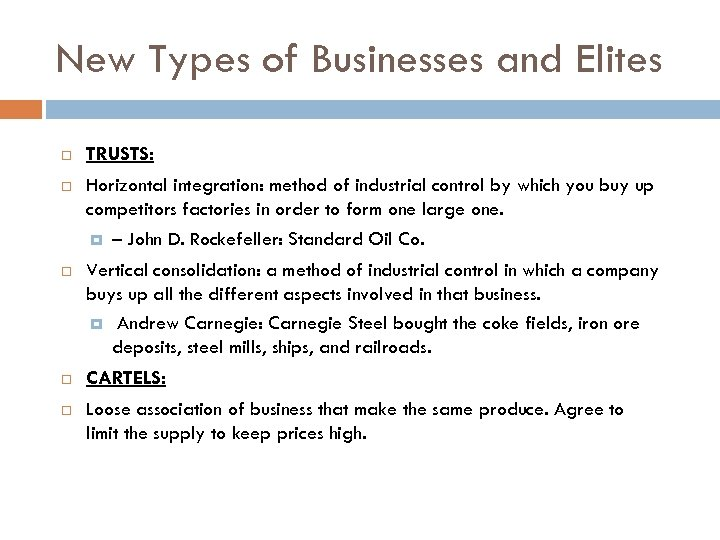 New Types of Businesses and Elites TRUSTS: Horizontal integration: method of industrial control by
