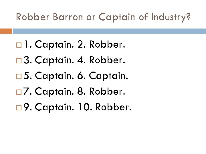 Robber Barron or Captain of Industry? 1. Captain. 2. Robber. 3. Captain. 4. Robber.