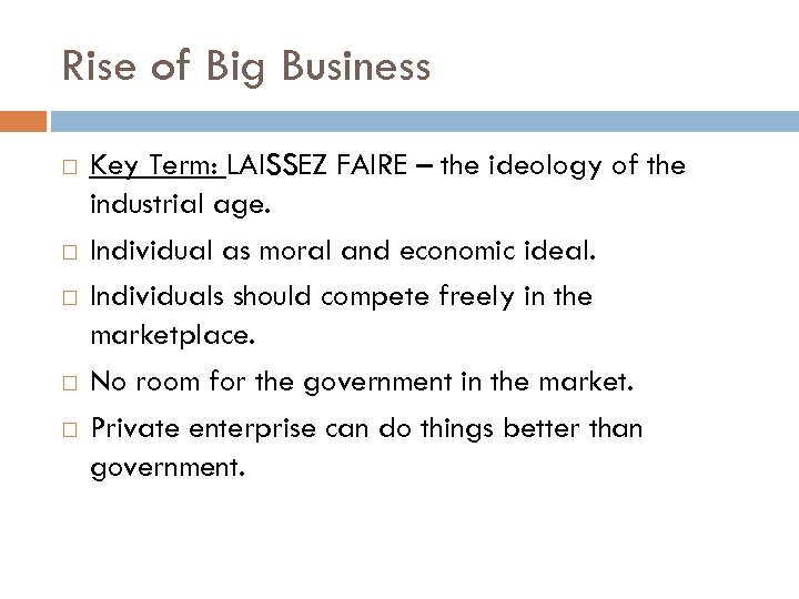 Rise of Big Business Key Term: LAISSEZ FAIRE – the ideology of the industrial