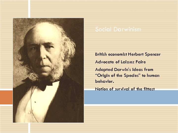 Social Darwinism British economist Herbert Spencer Advocate of Laissez Faire Adapted Darwin's ideas from