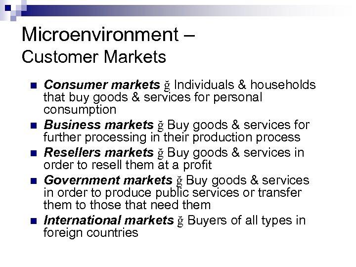 Microenvironment – Customer Markets n n n Consumer markets ğ Individuals & households that