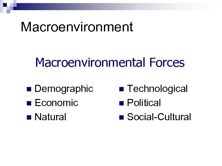 Macroenvironmental Forces Demographic n Economic n Natural n Technological n Political n Social-Cultural n